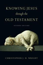 Knowing Jesus Through the Old Testament: Edition 2