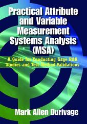 Practical Attribute and Variable Measurement Systems Analysis (MSA): A Guide for Conducting Gage R&R Studies and Test Method Validations