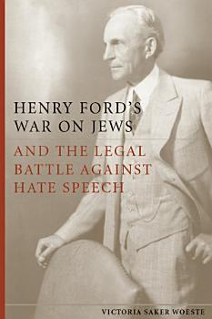 Henry Ford s War on Jews and the Legal Battle Against Hate Speech PDF