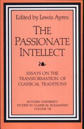 The Passionate Intellect: Essays on the Transformation of Classical Traditions : Presented to Professor I.G. Kidd