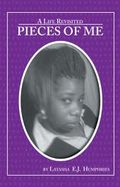 PIECES OF ME: A Life Revisited: A Life Revisited