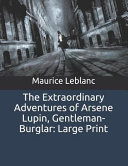The Extraordinary Adventures of Arsene Lupin  Gentleman Burglar  Large Print PDF