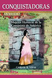 Conquistadoras: Mujeres Heroicas de la Conquista de America