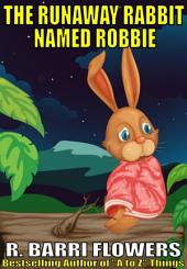 The Runaway Rabbit Named Robbie (A Children's Picture Book)
