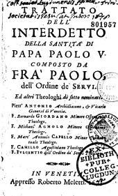 Trattato dell'interdetto della santita di papa Paolo 5, composto da fra Paolo, ...