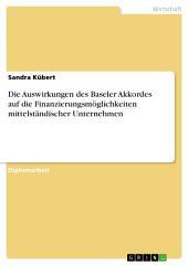 Die Auswirkungen des Baseler Akkordes auf die Finanzierungsmöglichkeiten mittelständischer Unternehmen