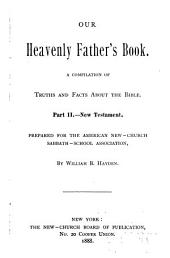 Our Heavenly Father's Book: A Compilation of Truths and Facts about the Bible, Part II.--New Testament, Volume 2