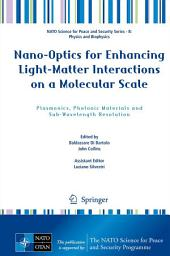 Nano-Optics for Enhancing Light-Matter Interactions on a Molecular Scale: Plasmonics, Photonic Materials and Sub-Wavelength Resolution