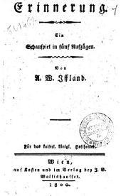 Erinnerung. Ein schauspiel in fünf Aufzügen. Von A. W. Iffland. Für das kaiserl Konigl Hoftheater