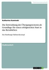 Die Entwicklung des Übergangssystems als Grundlage für einen erfolgreichen Start in das Berufsleben: Das Hamburger Rahmenkonzept