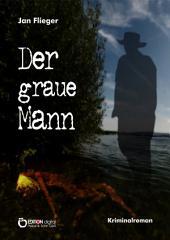 Der graue Mann: Kriminalroman