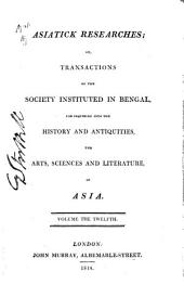 Asiatick Researches; Or, Transactions: Volume 12