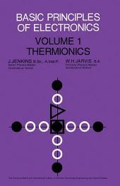 Thermionics: Basic Principles of Electronics, Volume 1