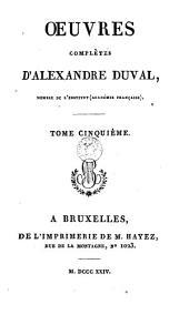 Oeuvres complètes d'Alexandre Duval: Volume5