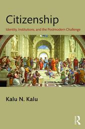 Citizenship: Identity, Institutions, and the Postmodern Challenge