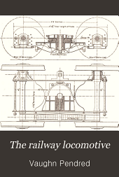 The Railway Locomotive: What it is and why it is what it is