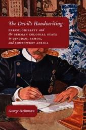 The Devil's Handwriting: Precoloniality and the German Colonial State in Qingdao, Samoa, and Southwest Africa