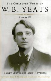 The Collected Works of W.B. Yeats Volume IX: Early Art: Uncollected Articles and Reviews Written Between 1886 and 1900