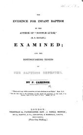 "The Evidence for Infant Baptism, by the Author of ""Notitiæ Ludæ""-R. S. Bayley-examined; and the Distinguishing Tenets of the Baptists Defended"
