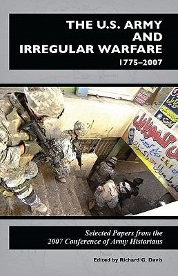 Download U S  Army and Irregular Warfare 1775 2007  Selected Papers From the 2007 Conference of Army Historians Book