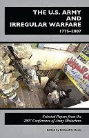 U S  Army and Irregular Warfare 1775 2007  Selected Papers From the 2007 Conference of Army Historians PDF