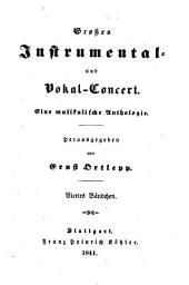 Großes Instrumental- und Vokal-Concert: eine musikalische Anthologie. 4, Band 15