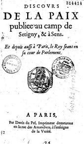 Discours de la paix publiee au camp de Setigny, & à Sens, et depuis aussi à Paris, le roy seant en sa cour de parlement