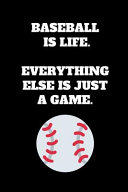 Baseball Is Life. Everything Else Is Just A Game.