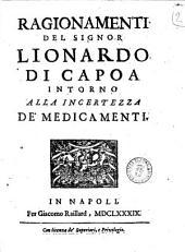 Ragionamenti del signor Lionardo di Capoa intorno alla incertezza de' medicamenti