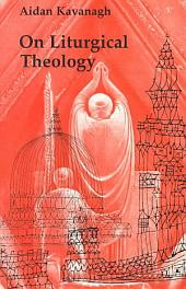 On Liturgical Theology: The Hale Memorial Lectures of Seabury-Western Theological Seminary, 1981