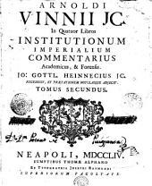 Arnoldi Vinnii JC. In quatuor libros Institutionum imperialium commentarius academicus & forensis