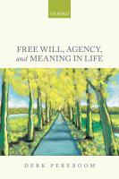 Free Will  Agency  and Meaning in Life PDF
