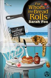 For Whom the Bread Rolls: A Pancake House Mystery