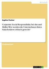 Corporate Social Responsibility bei dm und Müller. Wie werden die Unternehmen ihren Stakeholdern ethisch gerecht?