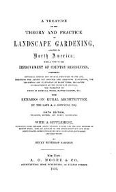 A Treatise on the Theory and Practice of Landscape Gardening, Adapted to North America: With a View to the Improvement of Country Residences ... with Remarks on Rural Architecture