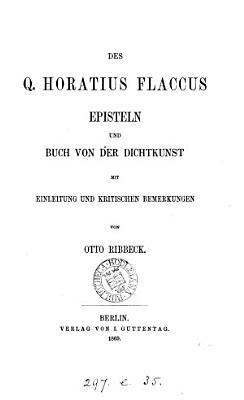 Des Q  Horatius Flaccus Episteln und Buch von der Dichtkunst  mit Einleitung und kritischen Bemerkungen von O  Ribbeck PDF