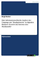 """Eine informationsethische Analyse des Umgangs mit """"Musikpiraterie"""" in digitalen Räumen: Zerstört das Internet den Musikmarkt?"""