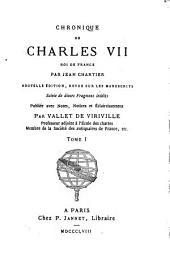 Chronique de Charles VII: nouv. éd., rev. sur les mss. Suivie de divers fragm. inéd. Pub l. avec notes, notices et éclaircissemens par Vallet de Viriville, Volume1