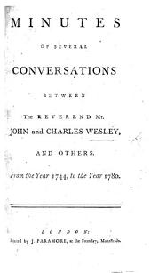 Minutes of Several Conversations Between the Reverend Mr. John and Charles Wesley, and Others: From the Year 1744, to the Year 1780