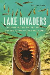 Lake Invaders: Invasive Species and the Battle for the Future of the Great Lakes