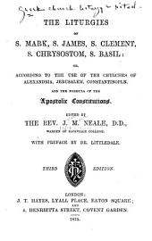 The Liturgies of S. Mark, S. James, S. Clement, S. Chrysostom, S. Basil: Or, According to the Use of the Churches of Alexandria, Jerusalem, Constantinople and the Formula of the Apostolic Constitutions