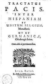 Tractatus pacis, inter Hispaniam et Unitum Belgium, Monasterii, ut et Germanicae, Osnabrugis Initae: Cum aliis eò pertininibus