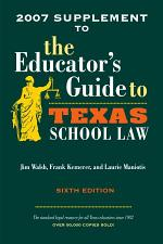 2007 Supplement to tJohe Educator's Guide to Texas School Law
