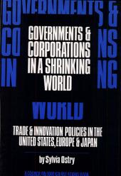 Governments & Corporations in a Shrinking World: Trade & Innovation Policies in the United States, Europe & Japan