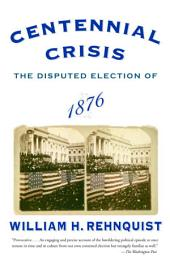Centennial Crisis: The Disputed Election of 1876