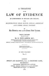 A Treatise on the Law of Evidence as Administered in England and Ireland: With Illustrations from Scotch, Indian, American, and Other Legal Systems, Volume 1
