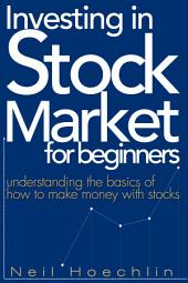 Investing In Stock Market For Beginners: understanding the basics of how to make money with stocks