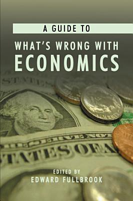 A Guide to What s Wrong with Economics