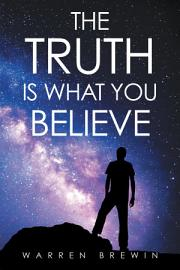 The Truth Is What You Believe PDF