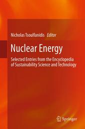 Nuclear Energy: Selected Entries from the Encyclopedia of Sustainability Science and Technology